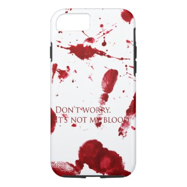 Halloween Themed Don't worry, it's not my blood iPhone 8/7 case