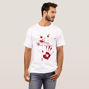 Halloween Themed Don't worry, it's not my blood T-Shirt