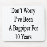 Don't Worry I've Been A Bagpiper For 10 Years Mousepad