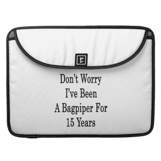 Don't Worry I've Been A Bagpiper For 15 Years MacBook Pro Sleeve