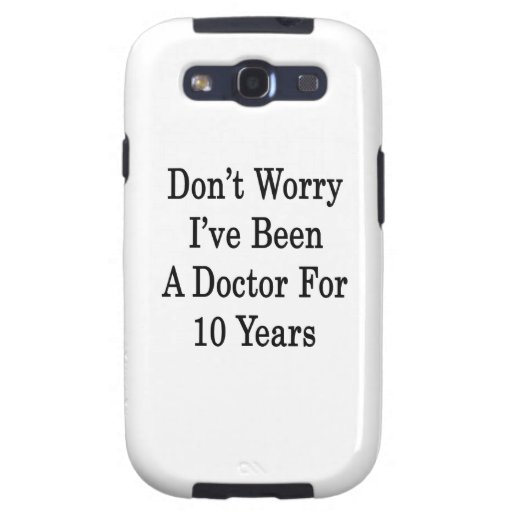 Don't Worry I've Been A Doctor For 10 Years Galaxy S3 Case