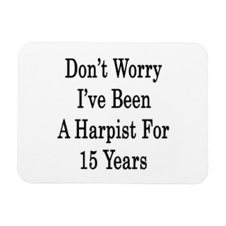 Don't Worry I've Been A Harpist For 15 Years Rectangular Photo Magnet
