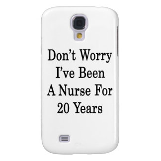 Don't Worry I've Been A Nurse For 20 Years Galaxy S4 Case