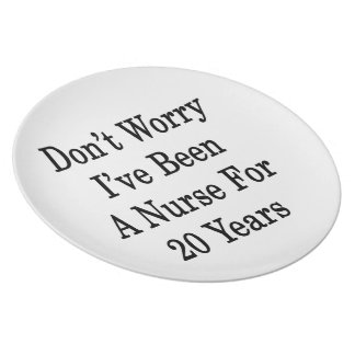 Don't Worry I've Been A Nurse For 20 Years Party Plates