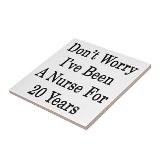 Don't Worry I've Been A Nurse For 20 Years Tiles