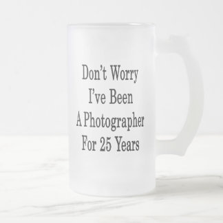Don't Worry I've Been A Photographer For 25 Years Coffee Mugs