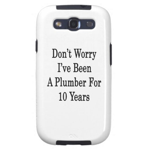 Don't Worry I've Been A Plumber For 10 Years Galaxy S3 Covers