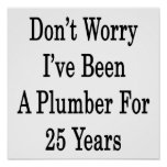 Don't Worry I've Been A Plumber For 25 Years Poster