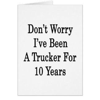 Don't Worry I've Been A Trucker For 10 Years Stationery Note Card
