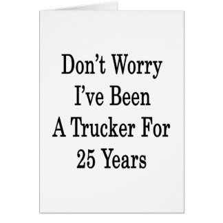 Don't Worry I've Been A Trucker For 25 Years Stationery Note Card