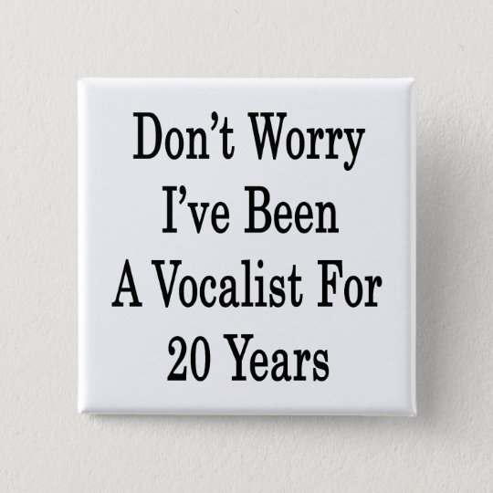Don't Worry I've Been A Vocalist For 20 Years Button