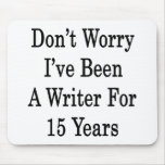 Don't Worry I've Been A Writer For 15 Years Mousepad