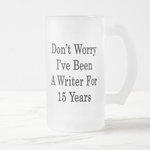 Don't Worry I've Been A Writer For 15 Years Coffee Mug