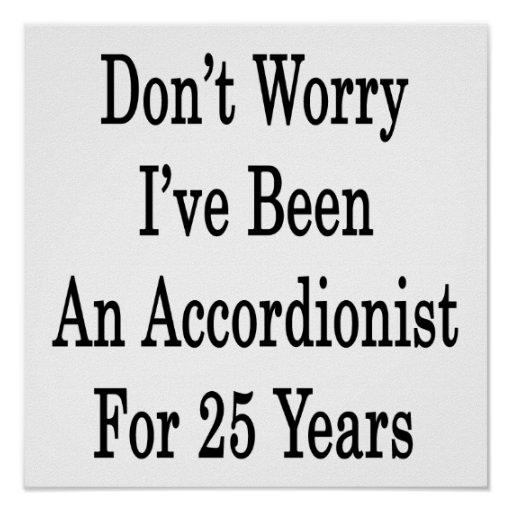 Don't Worry I've Been An Accordionist For 25 Years Poster