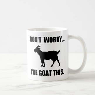 Don't worry... I've goat this Coffee Mug