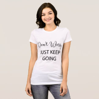 Don't Worry, Just keep going! T-Shirt