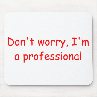 Don't Worry Mouse Pad