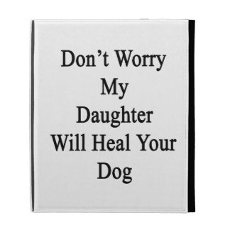 Don't Worry My Daughter Will Heal Your Dog iPad Folio Cover