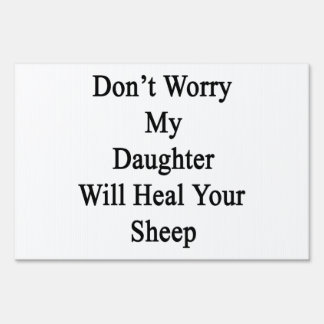 Don't Worry My Daughter Will Heal Your Sheep Lawn Signs