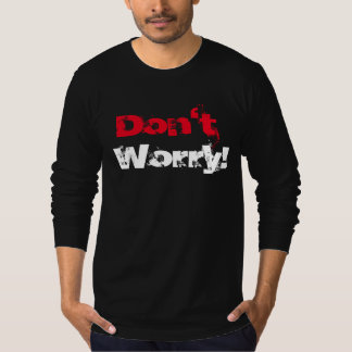 Dont' Worry! T-Shirt