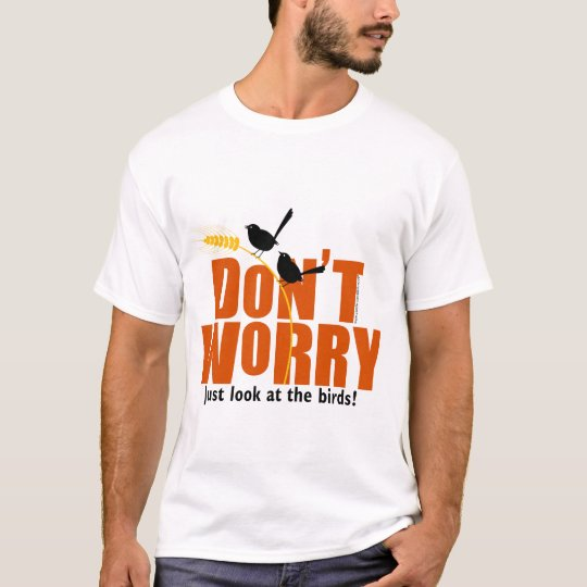 Don't Worry - The Bible says don't worry T-Shirt