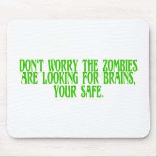 Don't Worry The Zombies Are Looking For Brains Mouse Pad