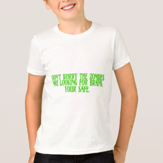 Don't Worry The Zombies Are Looking For Brains T-Shirt