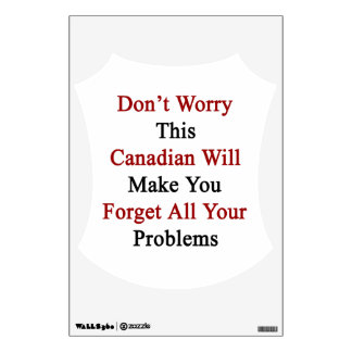 Don't Worry This Canadian Will Make You Forget All Wall Graphics