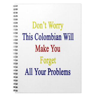 Don't Worry This Colombian Will Make You Forget Al Notebook
