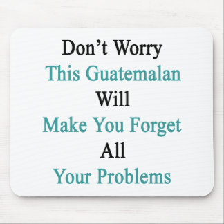 Don't Worry This Guatemalan Will Make You Forget A Mouse Pad