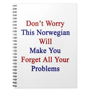 Don't Worry This Norwegian Will Make You Forget Al Spiral Notebooks