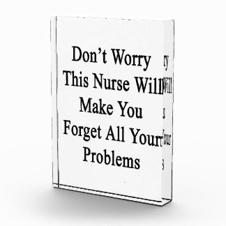 Don't Worry This Nurse Will Make You Forget All Yo Acrylic Award
