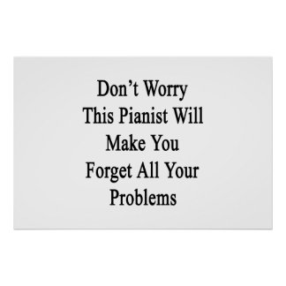 Don't Worry This Pianist Will Make You Forget All Poster