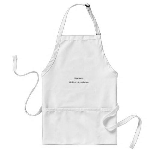 Don't Worry. We'll Test it in Production Adult Apron