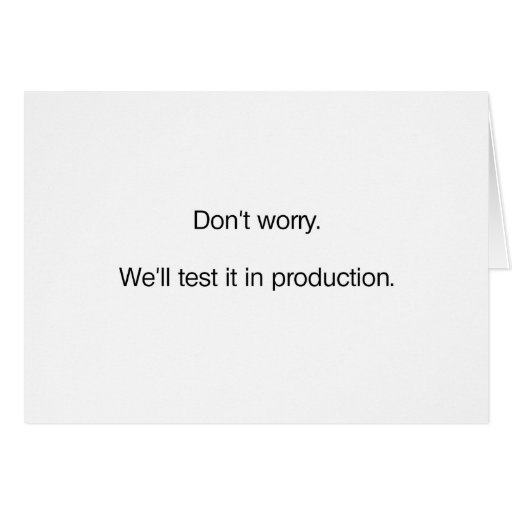 don 39 t worry we 39 ll test it in production card zazzle. Black Bedroom Furniture Sets. Home Design Ideas