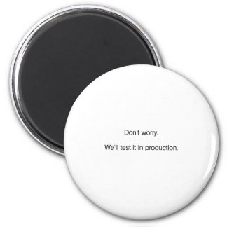 Don't Worry. We'll Test it in Production 2 Inch Round Magnet