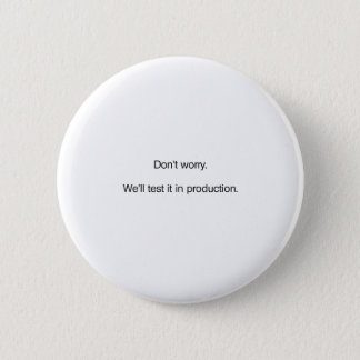 Don't Worry. We'll Test it in Production Pinback Button