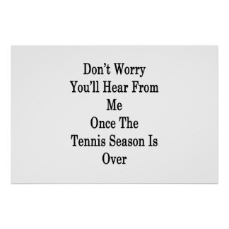Don't Worry You'll Hear From Me Once The Tennis Se Poster