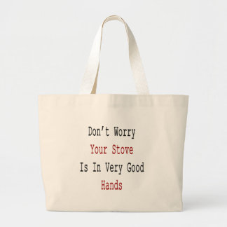 Don't Worry Your Stove Is In Very Good Hands Bag