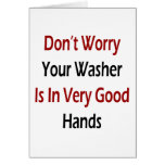 Don't Worry Your Washer Is In Very Good Hands Greeting Card