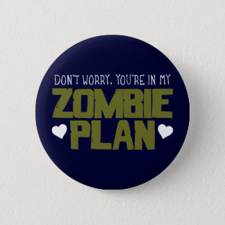 Don't Worry - You're In My Zombie Plan Button