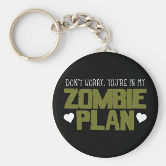 Don't Worry - You're In My Zombie Plan Key Chains