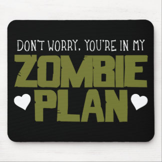 Don't Worry - You're In My Zombie Plan Mouse Pad