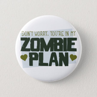 Don't Worry - You're In My Zombie Plan Pinback Button