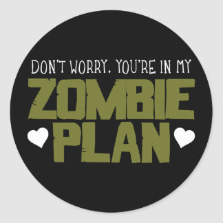 Don't Worry - You're In My Zombie Plan Classic Round Sticker