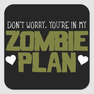 Don't Worry - You're In My Zombie Plan Square Sticker