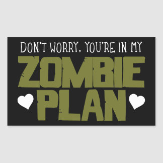 Don't Worry - You're In My Zombie Plan Rectangular Sticker