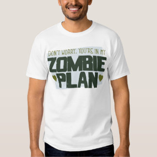 Don't Worry - You're In My Zombie Plan T-shirt