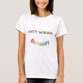 Don't worship, Be happy T-Shirt