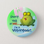 """Don&#39;t Yell At ME...  I&#39;m A Volunteer! Button<br><div class=""""desc"""">If the customers are getting a little cranky, remind them that you&#39;re not the one running the show. Here&#39;s a fun and funny pin for all of the over-worked and under-appreciated volunteers out there. A funny cartoon frog is shown on a colorful flowery background, and the words &quot;Don&#39;t Yell At...</div>"""